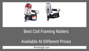 Best Coil Framing Nailers